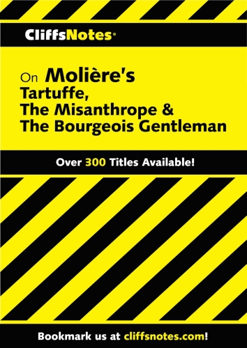 CliffsNotes on Moliere's Tartuffe, The Misanthrope & The Bourgeois Gen