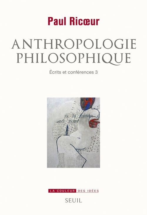 Anthropologie philosophique ; écrits et conférences t.3