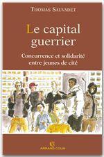 Le capital guerrier ; concurrence et solidarité entre jeunes de cité