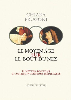 le Moyen-Age sur le bout du nez ; lunettes, boutons et autres inventions médiévales