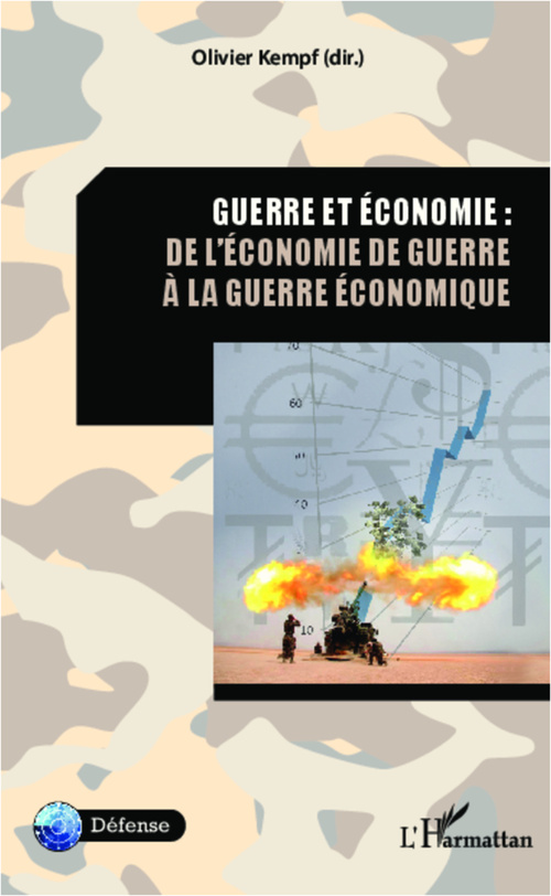 Guerre et économie : de l'économie de guerre à la geurre économique