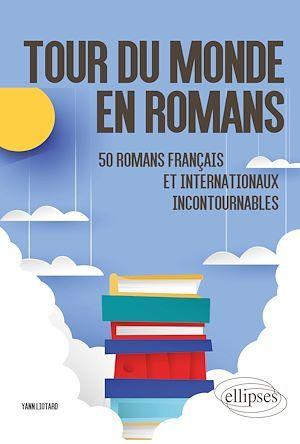 Tour du monde en romans ; 50 romans français et internationaux incontournables