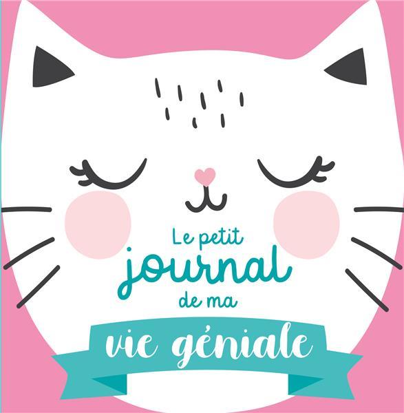 Le petit journal de ma vie géniale ; spécial chat