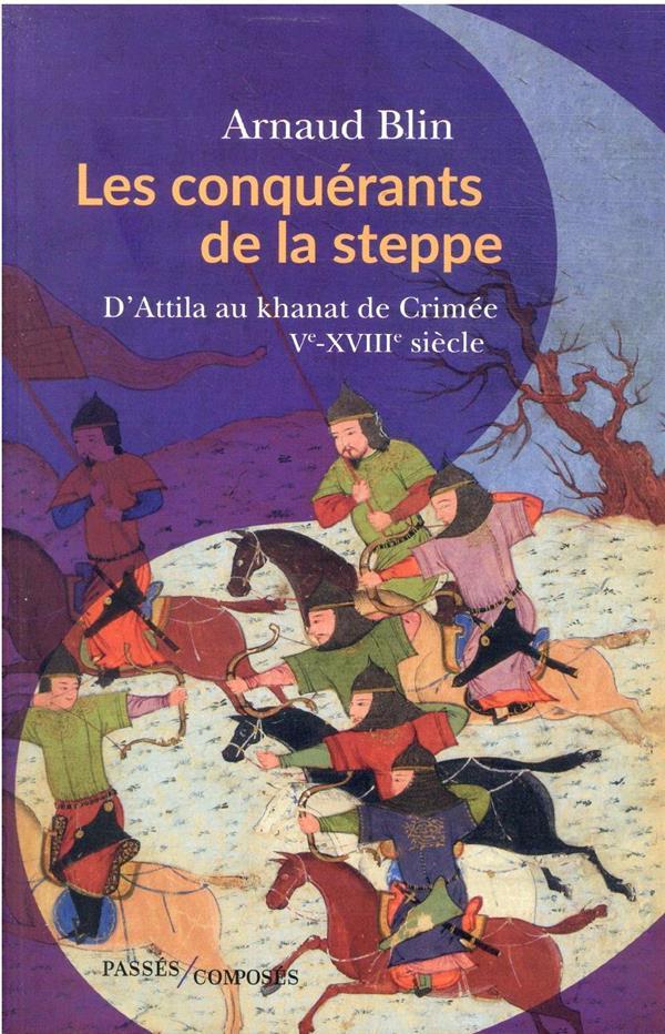 Les conquérants de la steppe : d'Attila au Khanat de Crimée, Ve-XVIIIe siècle