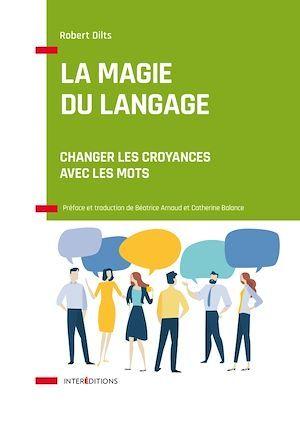 La magie du langage ; changer les croyances avec les mots