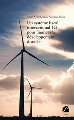 Un système fiscal international 3G pour financer le développement durable  - Alain Symphorien Ndzana Biloa - Alain Symphorien Ndzana Biloa
