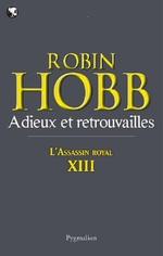 L'Assassin royal (Tome 13) - Adieux et retrouvailles  - Robin Hobb