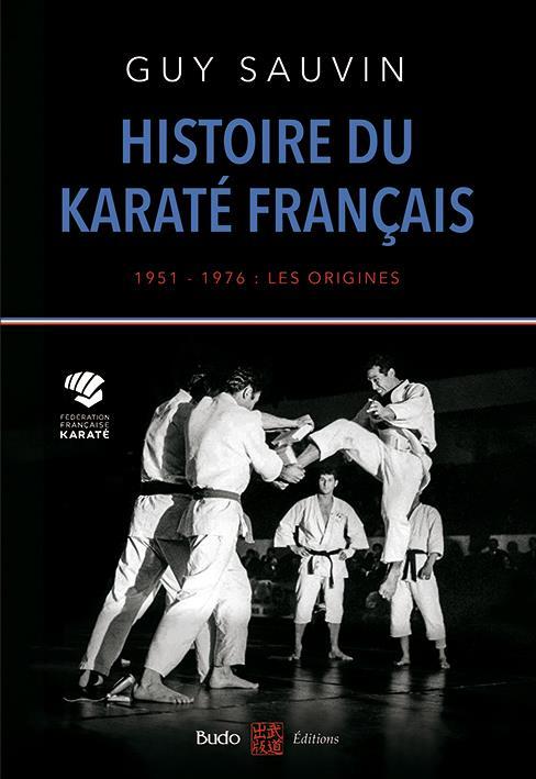 Histoire du karaté français ;1951-1976 : les origines