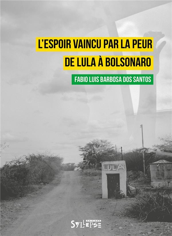 L'espoir vaincu par la peur ; de Lula à Bolsonaro