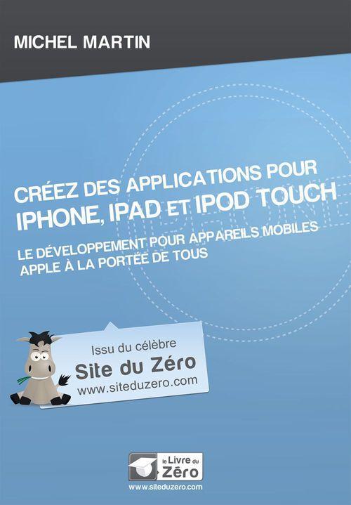 Créez des applications pour iPhone, iPad et iPod touch ; le développement pour appareil mobiles Apple à la portée de tous