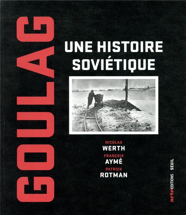 Goulag ; une histoire soviétique