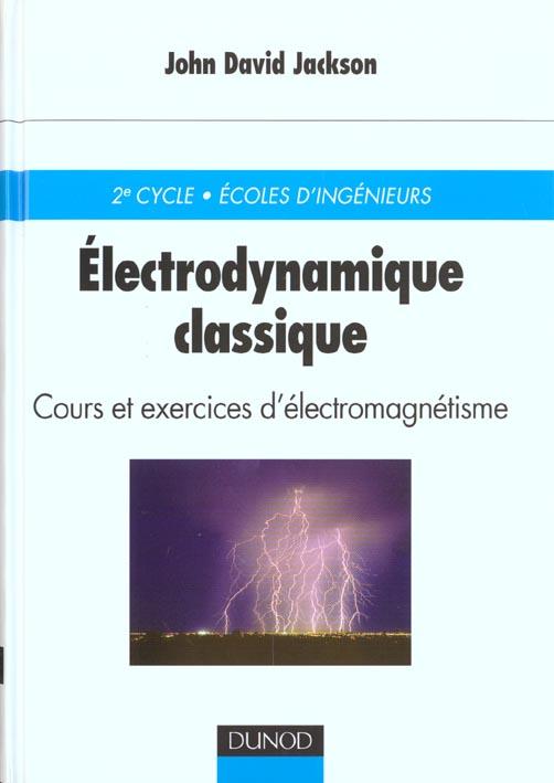 Electrodynamique Classique - Cours Et Exercices D'Electromagnetisme