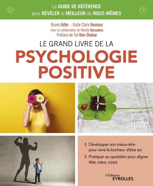Le grand livre de la psychologie positive ; le guide de référence pour révéler le meilleur de nous-mêmes