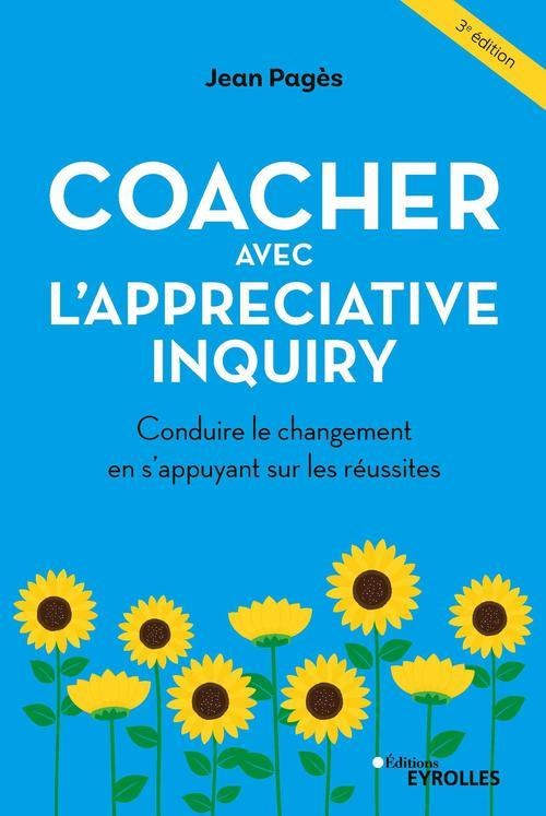 coacher avec l'appreciative inquiry - conduire le changement en s'appuyant sur les reussites