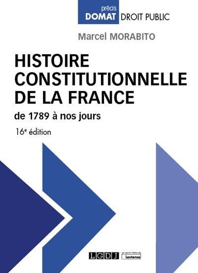 Histoire constitutionnelle de la France de 1789 à nos jours (16e édition)