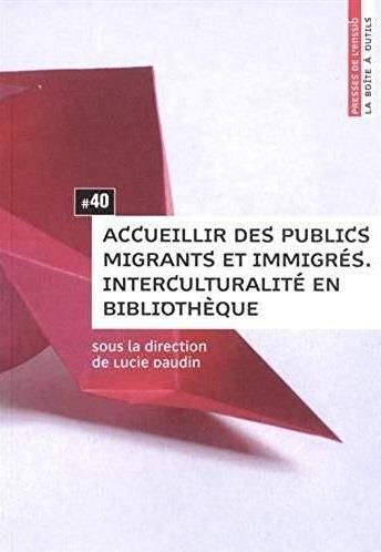 Accueillir des publics migrants et immigrés ; interculturalité en bibliothèque