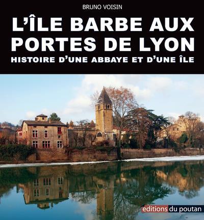 L'île Barbe aux portes de Lyon ; histoire d'une abbaye et d'une île