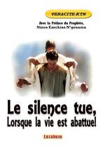 Le silence tue, lorsque la vie est abattue !  - Véracité-Ktn