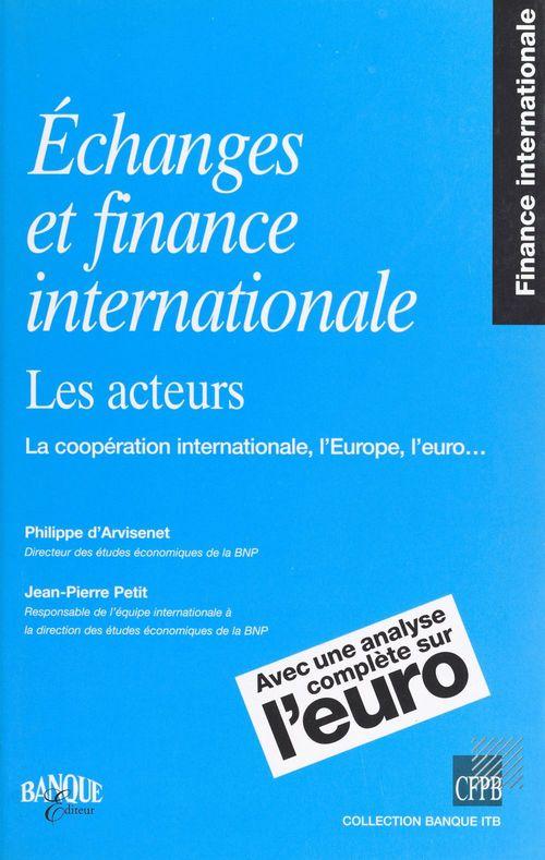 Echange et finance internationale - les acteurs, la cooperation internationale, l'europe, l'euro