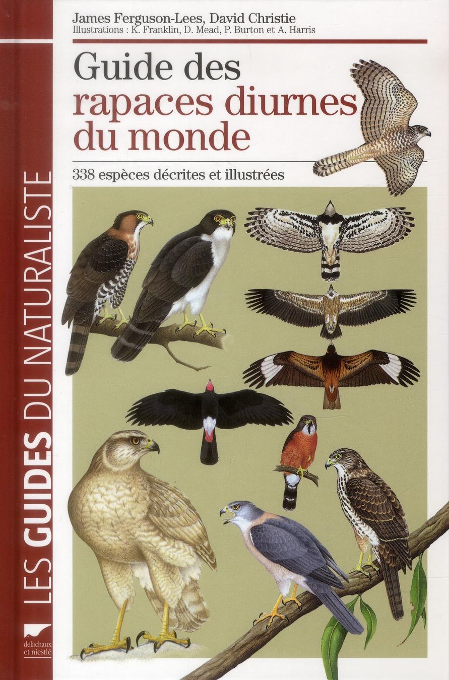 Guide Des Rapaces Diurnes Du Monde ; 338 Especes Decrites Illustrees