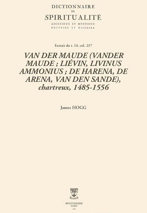 VAN DER MAUDE (VANDER MAUDE; LIÉVIN, LIVINUS AMMONIUS; DE HARENA, DE ARENA, VAN DEN SANDE), chartreux, 1485-1556
