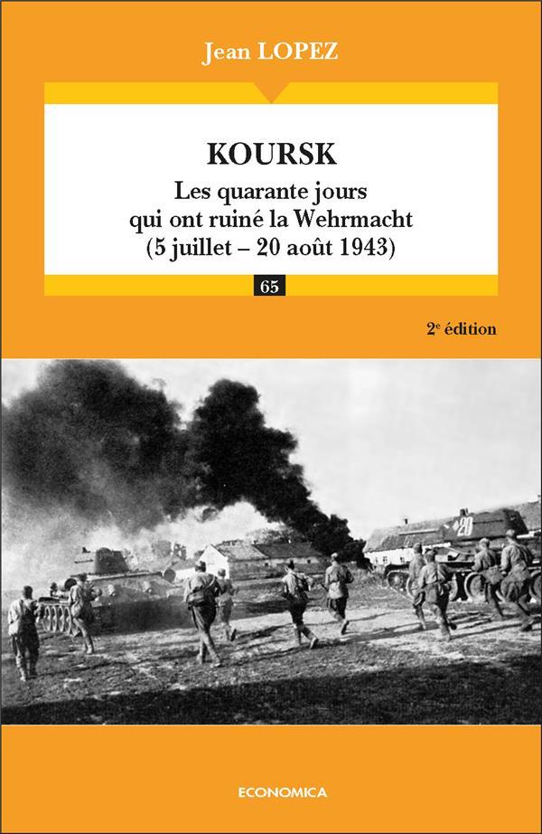 Koursk : les quarante jours qui ont ruiné la Wehrmacht (5 juillet-20 aout 1943) (2e édition)