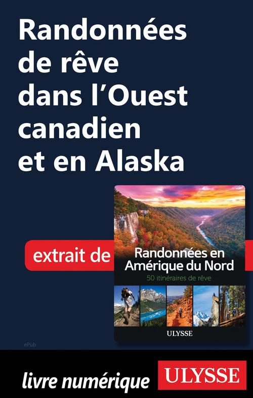 Randonnées de rêve dans l'Ouest canadien et en Alaska  - . Collectif