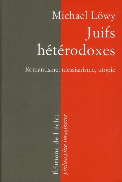 Juifs hétérodoxes ; romantisme, messianisme, utopie