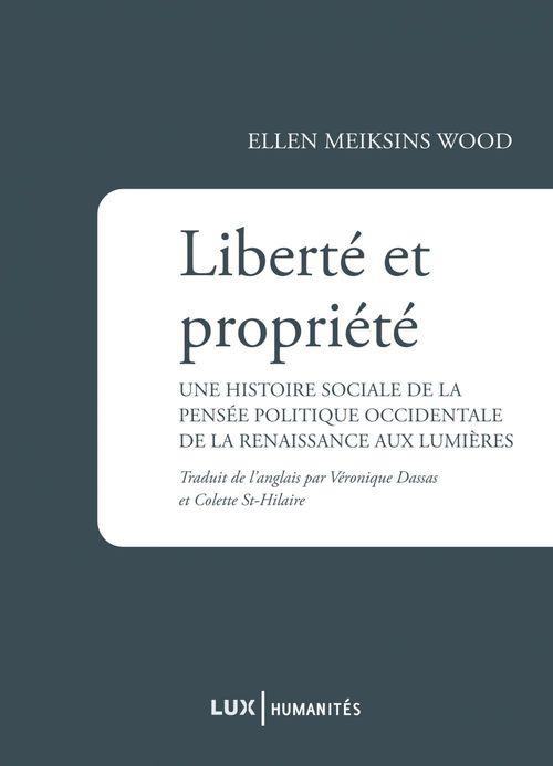 Liberté et propriété ; une histoire sociale de la pensée politique occidentale de la Renaissance aux Lumières
