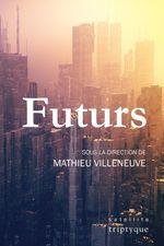 Vente EBooks : Futurs  - Ariane Gélinas - Catherine Côté - Patrick Brisebois - Sylvie Bérard - Ayavi Lake - Simon Brousseau - Charles-etienne Ferland