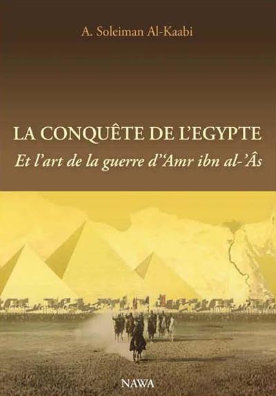 La conquête de l'Egypte ; et l'art de la guerre d'Amr ibn al-As