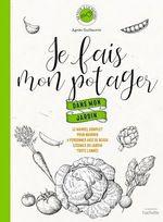 Je fais mon potager dans mon jardin  - Agnès Guillaumin