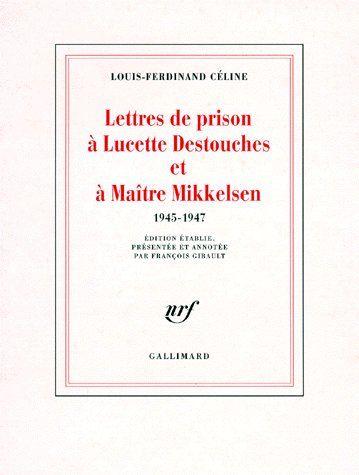 Lettres de prison à Lucette Destouches et à Maître Mikkelsen (1945-1947)