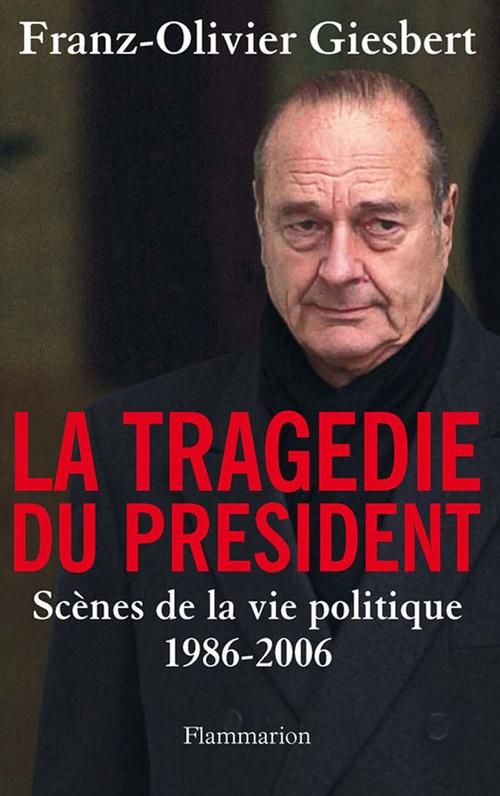 La tragédie du president ; scènes de la vie politique 1986-2006