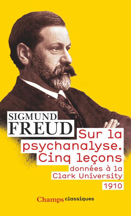 Sur la psychanalyse ; cinq leçons données à la Clark University 1910