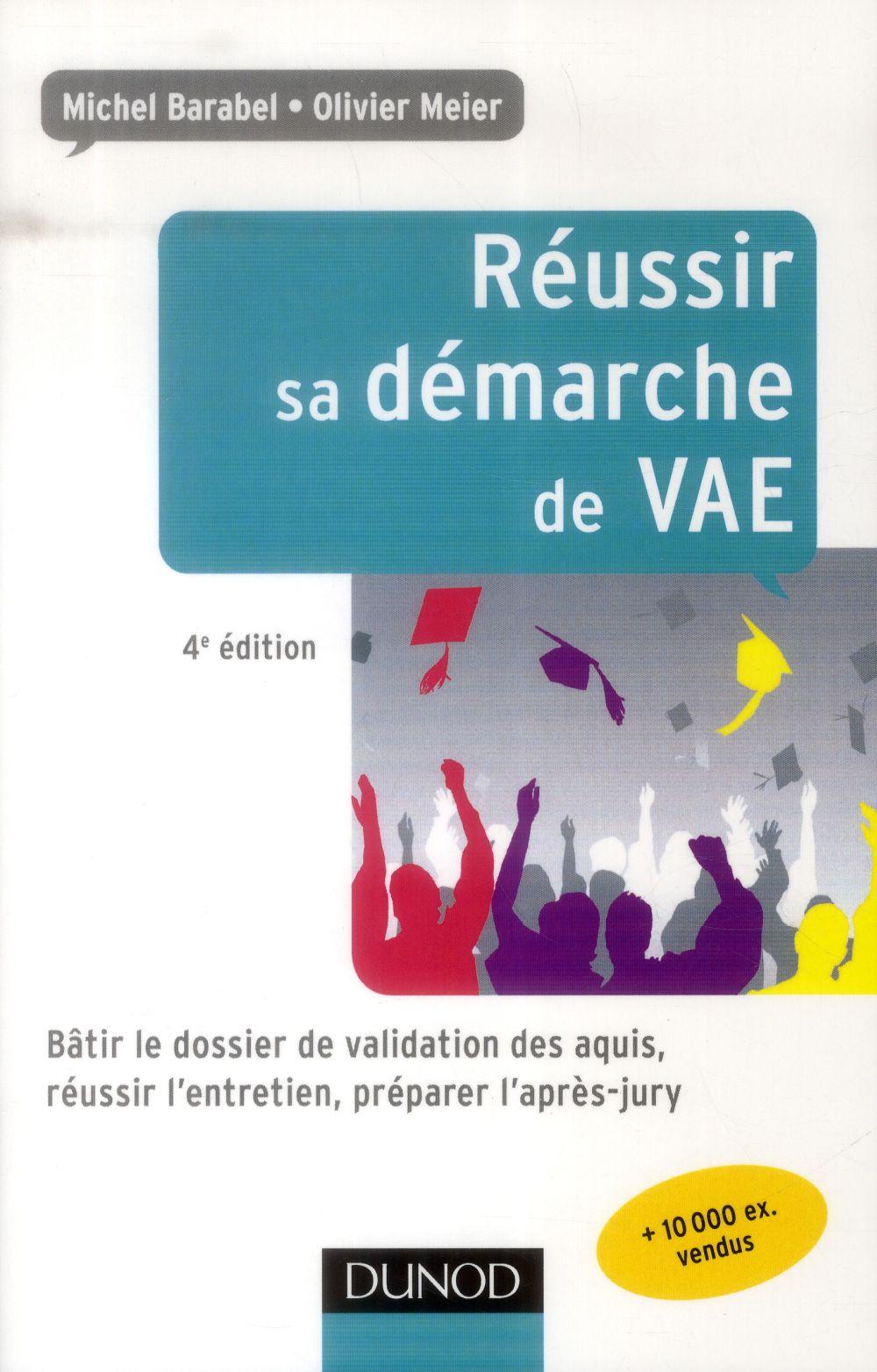 Réussir sa démarche de VAE ; bâtir le dossier de validation des acquis, réussir l'entretien, préparer l'après-jury (4e édition)