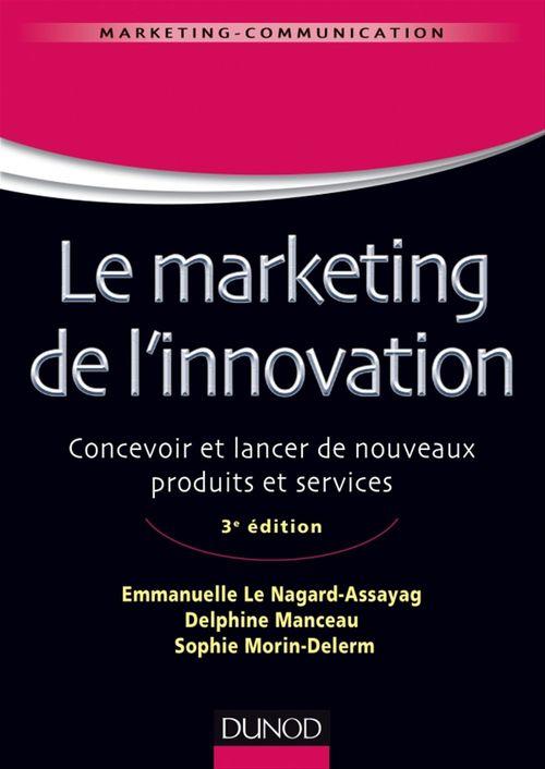 le marketing de l'innovation ; de la création au lancement de nouveaux produits (3e édition)