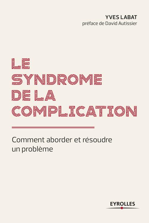 Le syndrome de la complication ; comment aborder et résoudre un problème