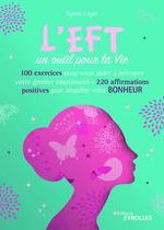 L'EFT, un outil pour la vie ; 60 exercices pour vous aider à nettoyer votre grenier émotionnel