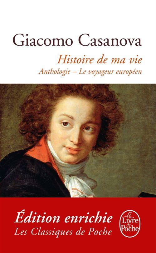 Histoire de ma vie ; anthologie ; le voyageur européen