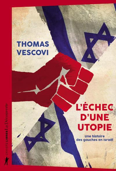 L'échec d'une utopie ; une histoire des gauches en Israël