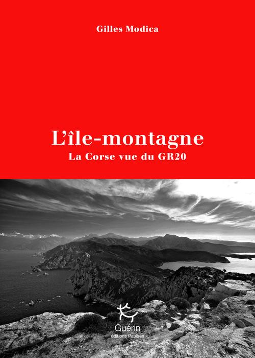 L'île-montagne ; la Corse vue du GR20