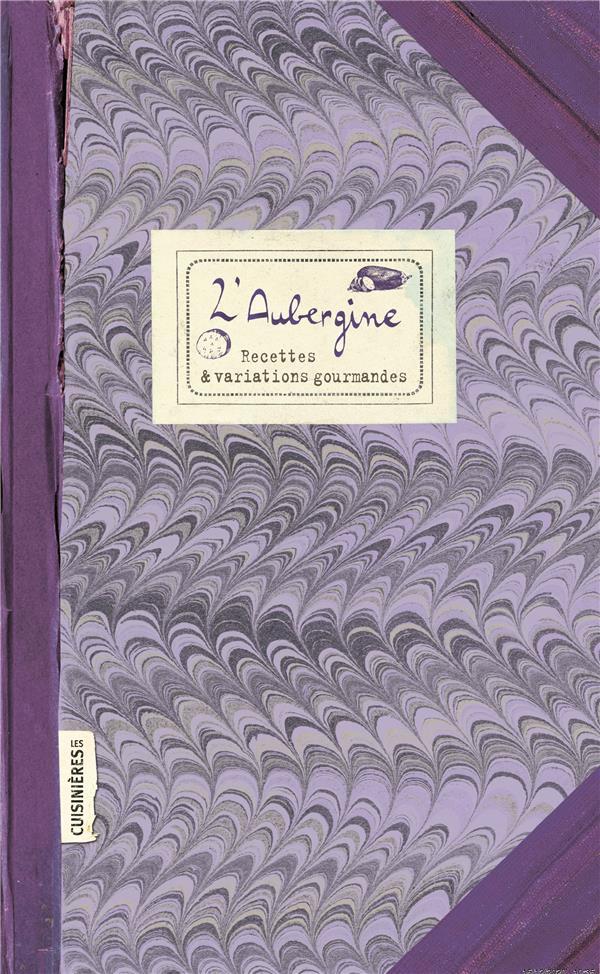 L'aubergine ; recettes et variations gourmandes