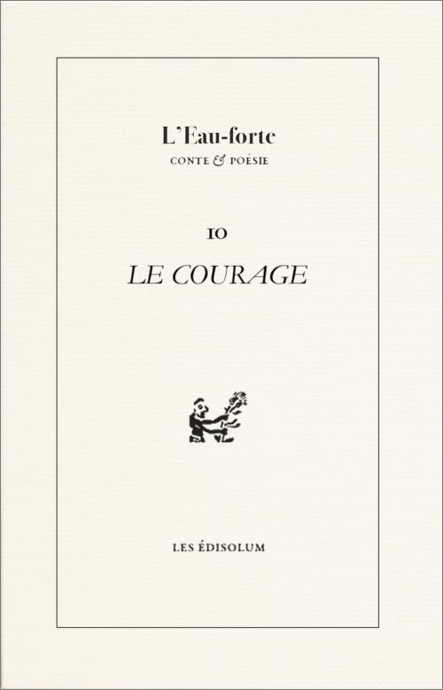 L'eau forte ; le courage