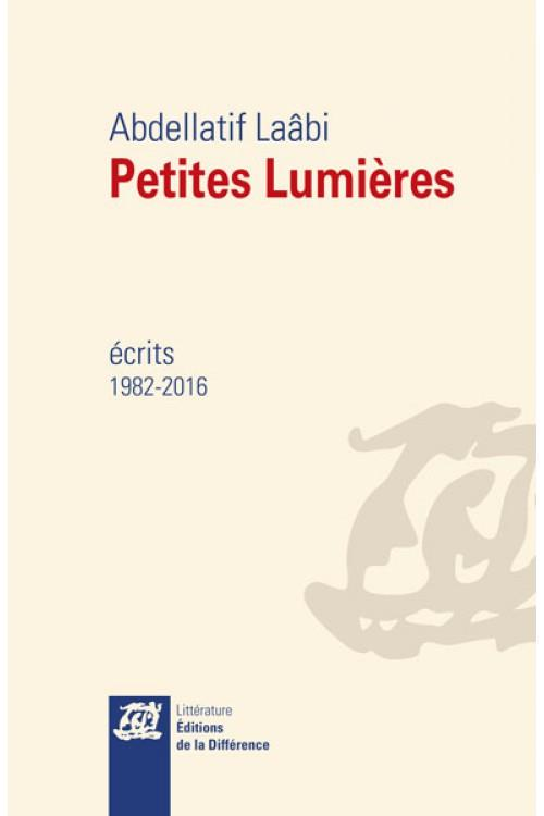Petites lumières ; écrits 1982-2016
