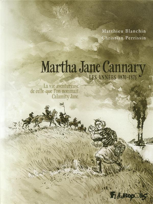 Martha Jane Cannary t.2 ; les années 1870-1876 ; la vie aventureuse de celle que l'on nommait Calamity Jane