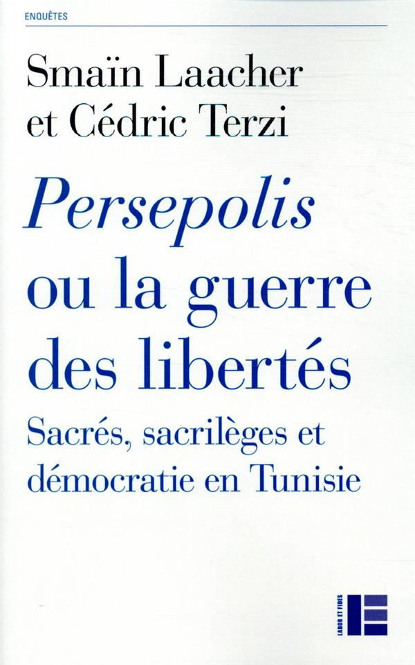 PERSEPOLIS OU LA GUERRE DES LIBERTES  -  SACRES, SACRILEGES ET DEMOCRATIE EN TUNISIE