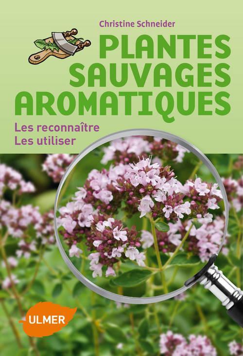 Plantes Sauvages Aromatiques ; Les Reconnaitre ; Les Utiliser