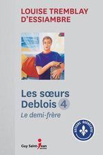 Vente Livre Numérique : Les soeurs Deblois, tome 4  - Louise Tremblay d'Essiambre