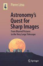 Vente EBooks : Astronomy´s Quest for Sharp Images  - Pierre Léna